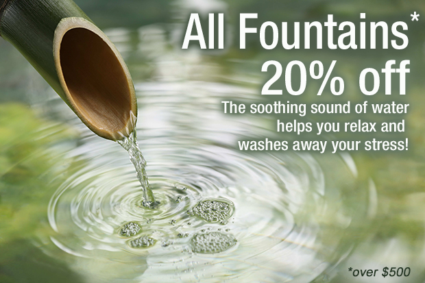 ALL FOUNTAINS 20% OFF! Relax with the soothing sound of water and relieve your stress!