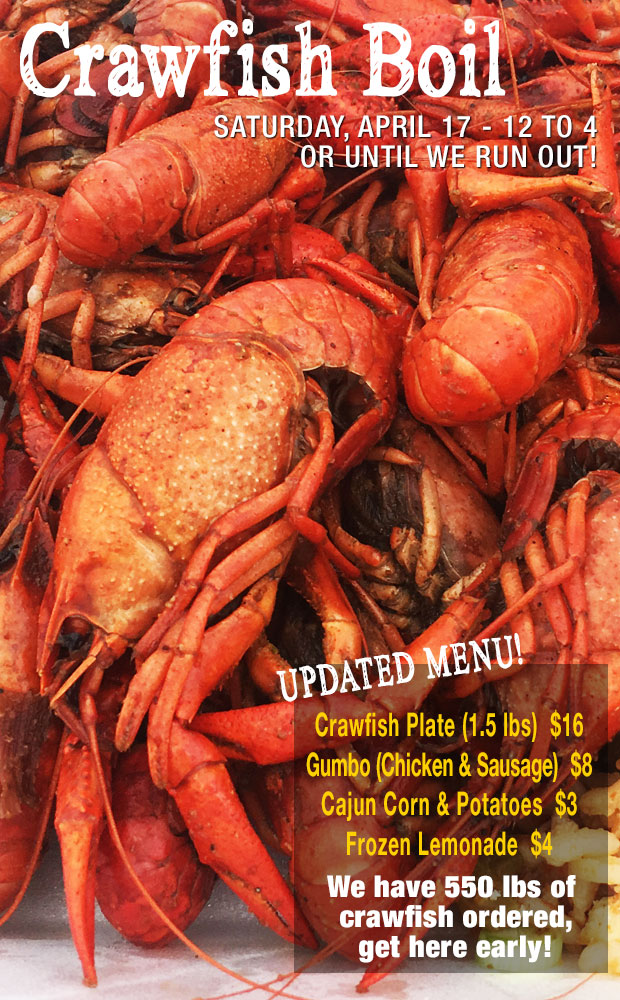 This weekend, Saturday April 17th from 10-4, CRAWFISH FESTIVAL! Live entrertainment with The Porchdogs and all kinds of Cajun food will delight your senses, bring the family!