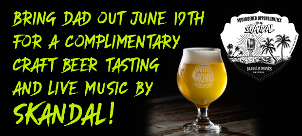 Bring Dad Out June 19th For A Complimentary craft Beer Tasting and live music by SKANDAL!