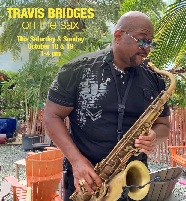 Travis Bridges on the Sax, this Saturday and Sunday from 1-4 pm.