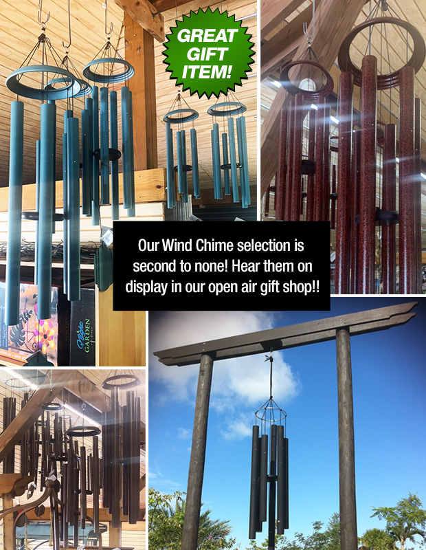 Great Gift Item!! We have the best selection of wind chimes, you can hear them in our open air gift shop!